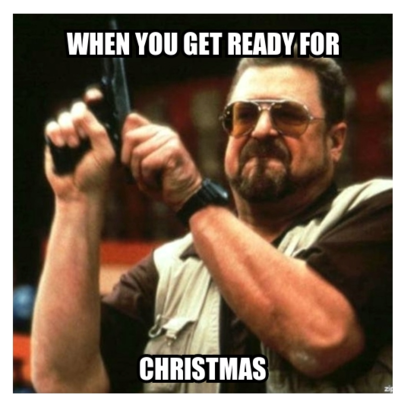 """am i the only one"" meme image with text ""WHEN YOU GET READY FOR / CHRISTMAS"""
