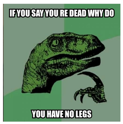 """philosoraptor"" meme image with text ""IF YOU ARE DEAD WHY DO / YOU HAVE LEGS"""