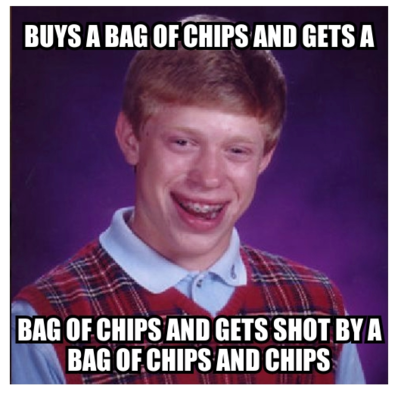 """bad luck brian"" meme with text ""BUY A BAG OF CHIPS AND GETS A / BAG OF CHIPS CHIPS AND GETS SHOT BY A BAG OF CHIPS AND CHIPS"""