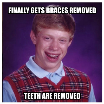 """bad luck brian"" meme image with text ""FINALLY GETS BRACES REMOVED / TEETH ARE REMOVED"""
