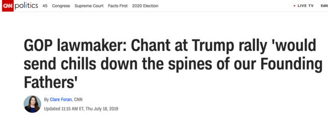 CNN Headline: GOP Lawmaker: Chant at Trump rally would send chills down the spines of our Founding Fathers.